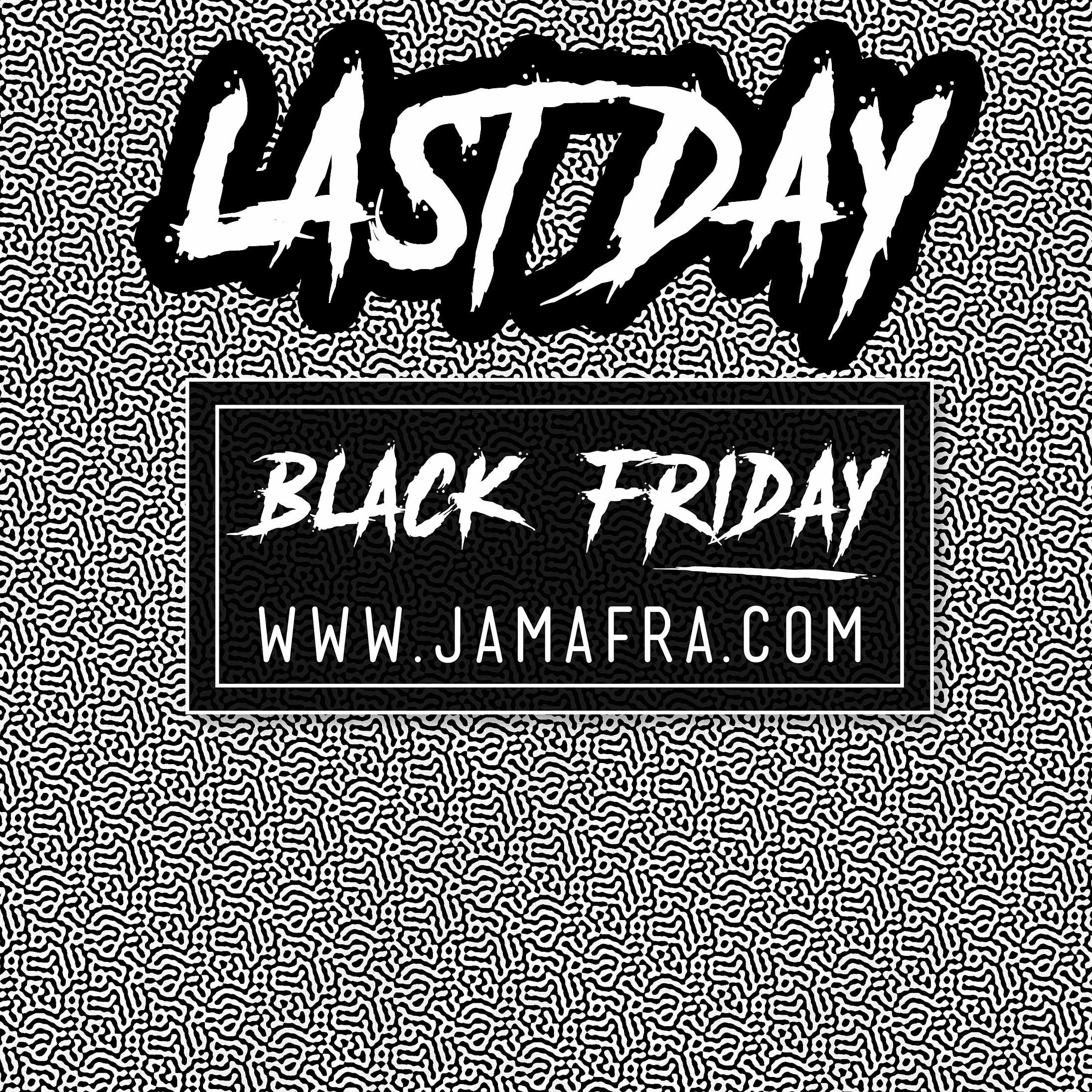 DERNIER JOUR BLACK FRIDAY Jamafra